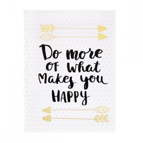 Quadro Do More Of What Makes You Happy