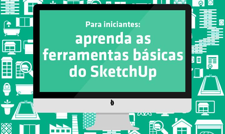 Para iniciantes: aprenda as ferramentas básicas do SketchUp