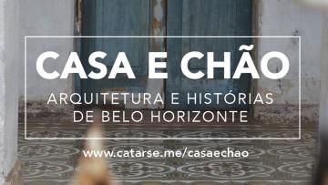 Casa e Chão: história e arquitetura em um presente para BH